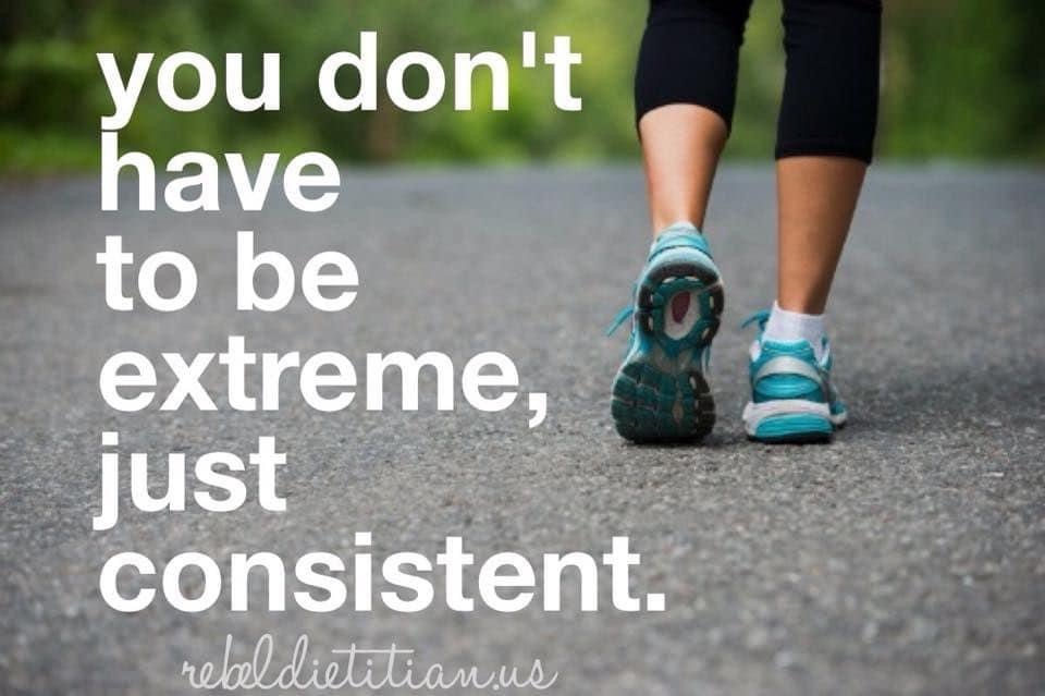 you don't have to be extreme, just consistent
