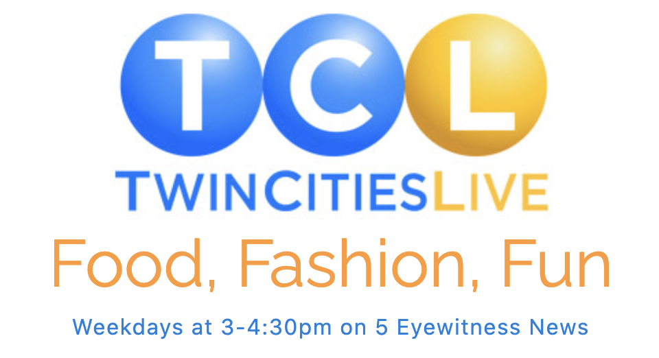 TCL - Twin Cities Live: Food, Fashion, Fun * Weekdays 3-4:30pm on 5 Eyewitness News